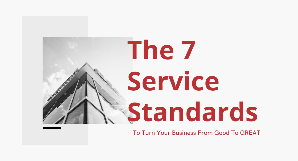 The Seven Service Standards To Turn Your Business From Good To Great